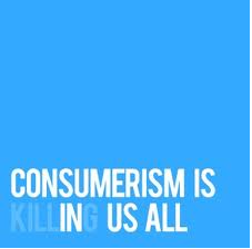 consumerism is (kill)in(g) us all
